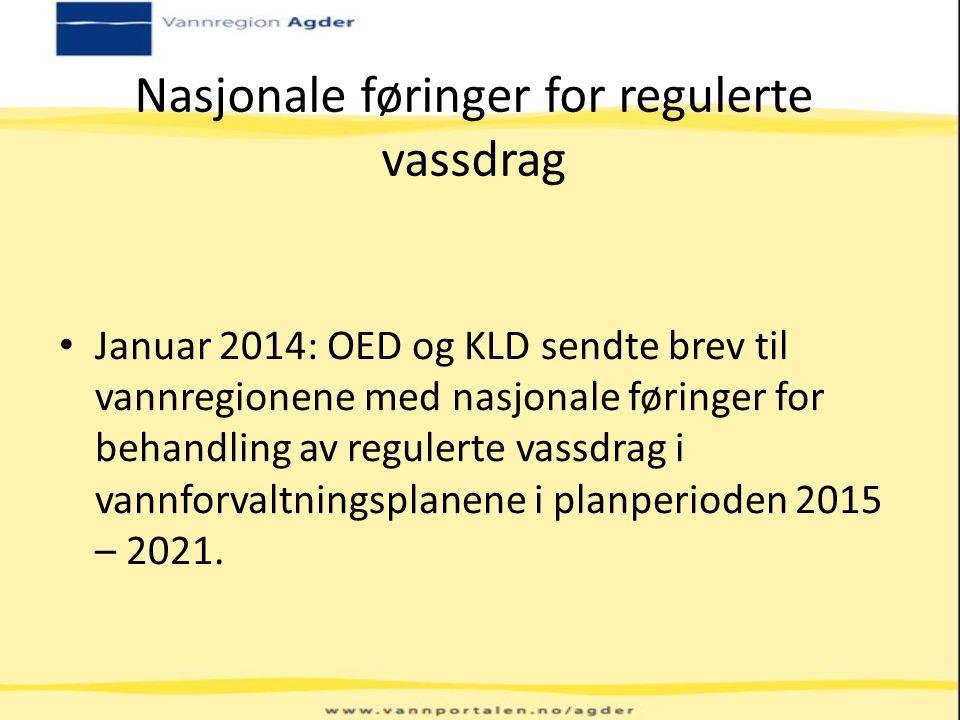 Nasjonale føringer for regulerte vassdrag Januar 2014: OED og KLD sendte brev til vannregionene med nasjonale føringer for behandling av regulerte vas