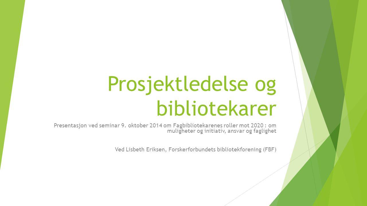 Prosjektledelse og bibliotekarer Presentasjon ved seminar 9.