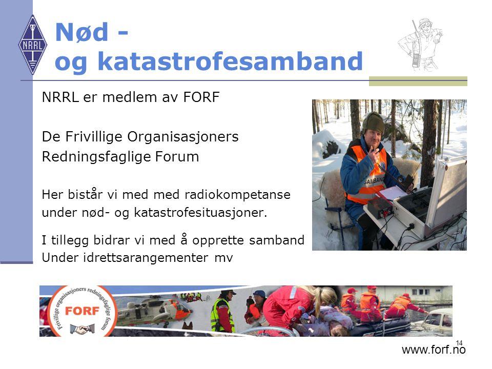 14 Nød - og katastrofesamband NRRL er medlem av FORF De Frivillige Organisasjoners Redningsfaglige Forum Her bistår vi med med radiokompetanse under n