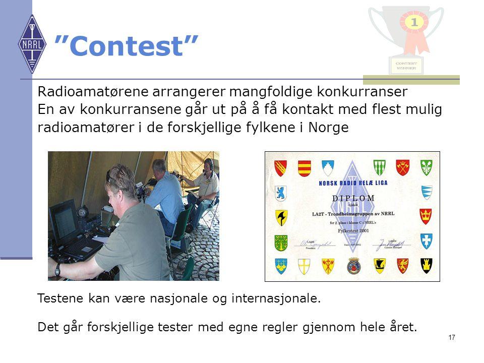 """17 """"Contest"""" Radioamatørene arrangerer mangfoldige konkurranser En av konkurransene går ut på å få kontakt med flest mulig radioamatører i de forskjel"""