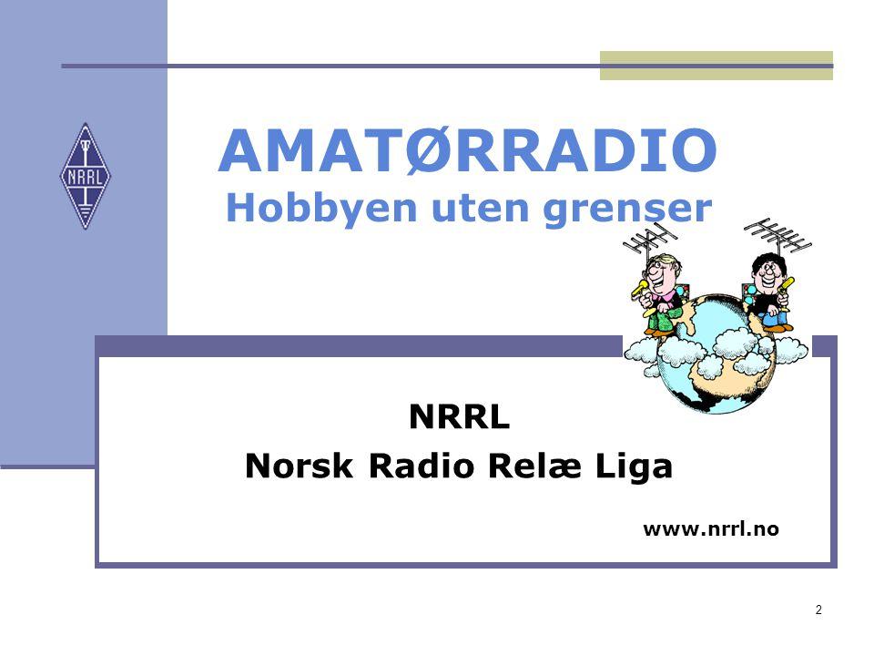 2 AMATØRRADIO Hobbyen uten grenser NRRL Norsk Radio Relæ Liga www.nrrl.no