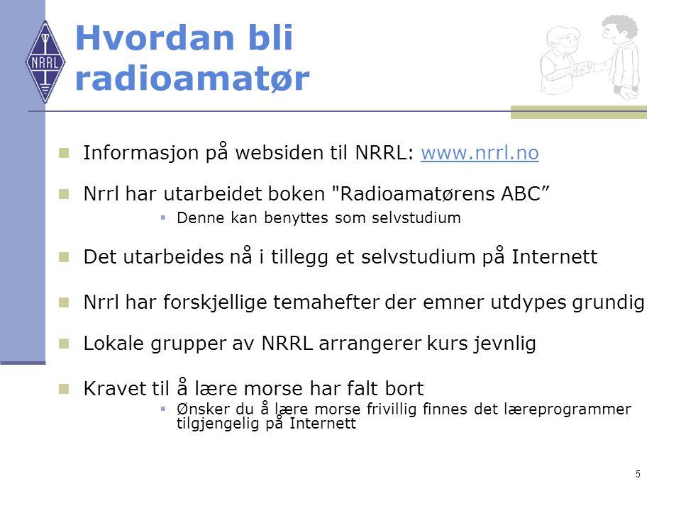 5 Hvordan bli radioamatør Informasjon på websiden til NRRL: www.nrrl.nowww.nrrl.no Nrrl har utarbeidet boken