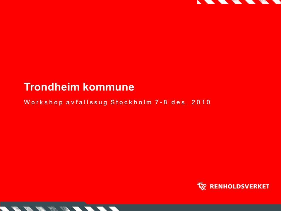 Trondheim kommune Workshop avfallssug Stockholm 7-8 des. 2010