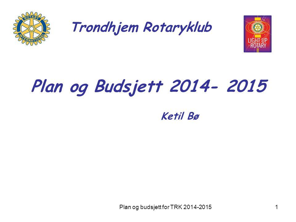 Plan og Budsjett 2014- 2015 Ketil Bø Trondhjem Rotaryklub Plan og budsjett for TRK 2014-20151