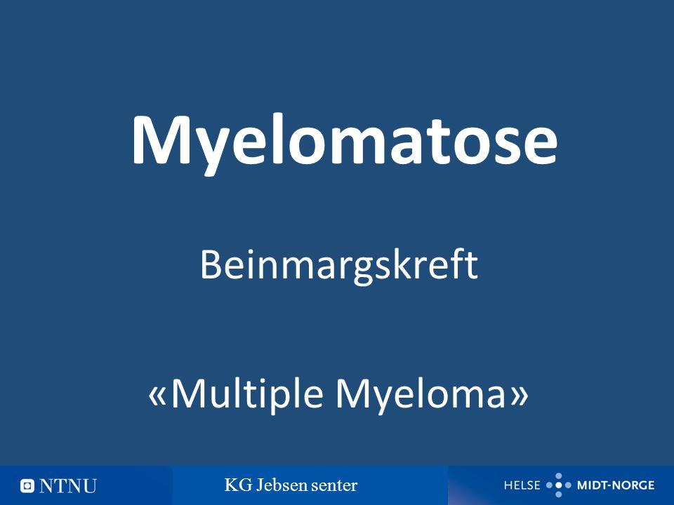 1 Myelomatose Beinmargskreft «Multiple Myeloma» KG Jebsen senter