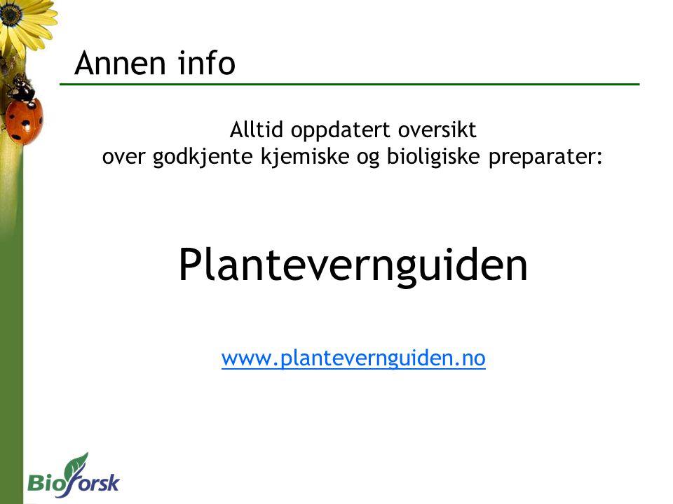 Annen info Alltid oppdatert oversikt over godkjente kjemiske og bioligiske preparater: Plantevernguiden www.plantevernguiden.no