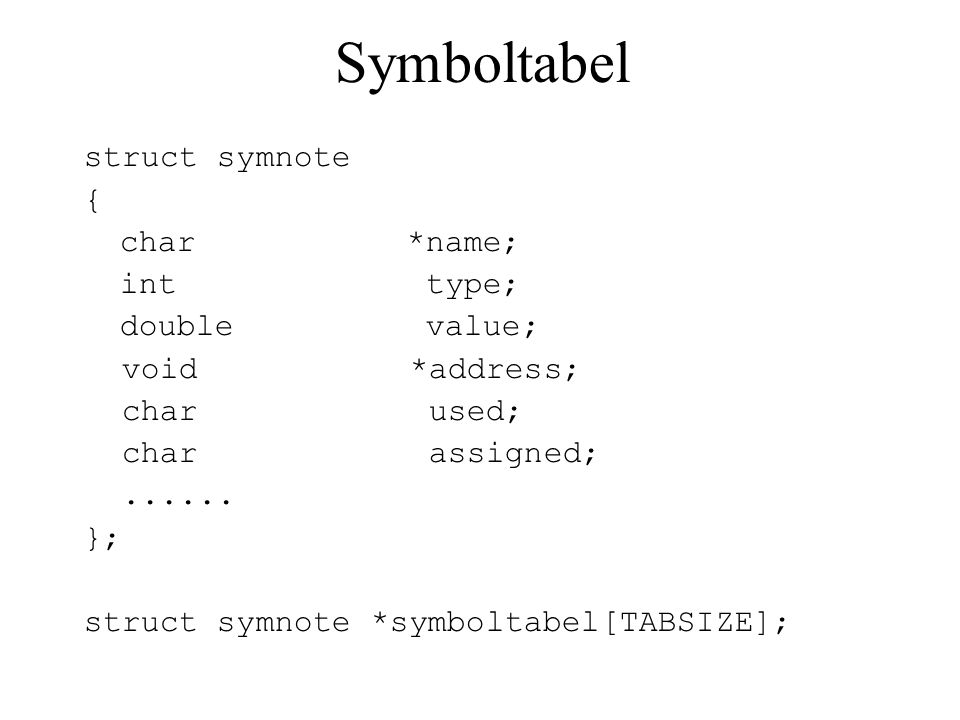 Symboltabel struct symnote { char *name; int type; double value; void *address; char used; char assigned;......