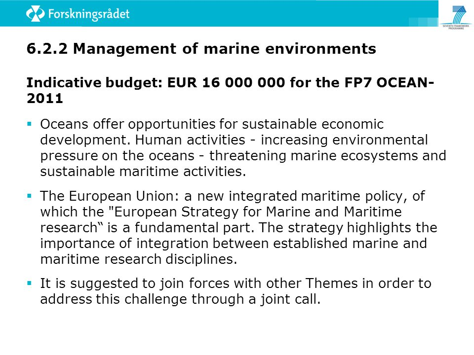 6.2.2 Management of marine environments Indicative budget: EUR for the FP7 OCEAN  Oceans offer opportunities for sustainable economic development.
