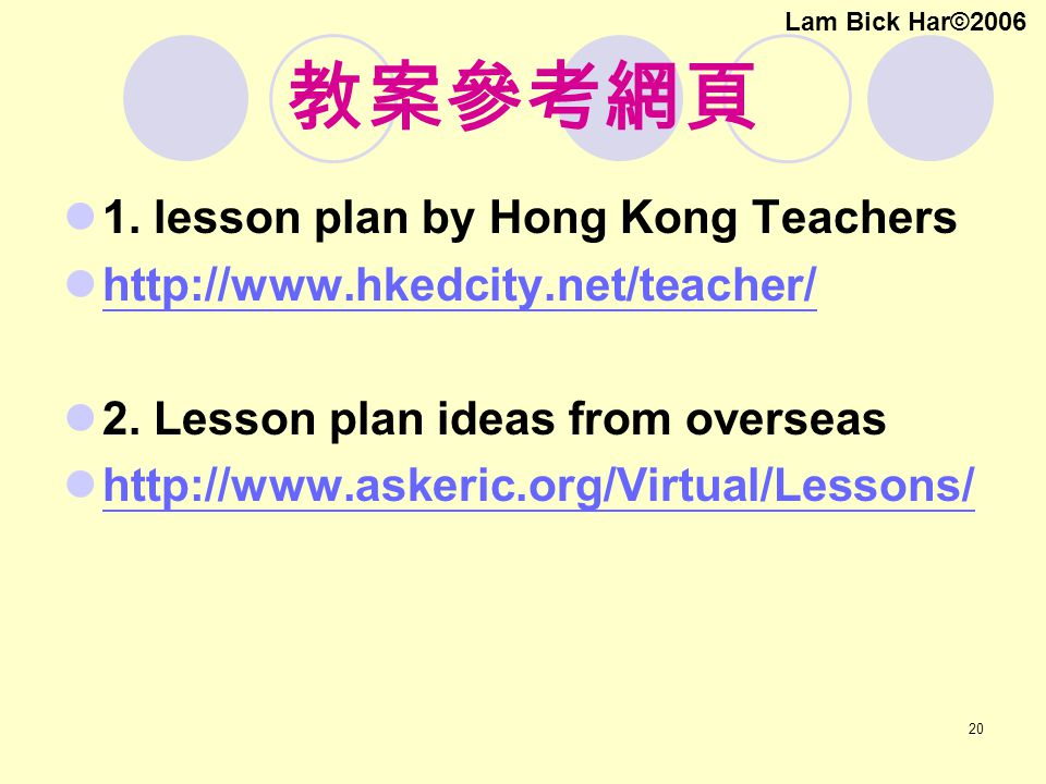 20 教案參考網頁 1. lesson plan by Hong Kong Teachers   2.