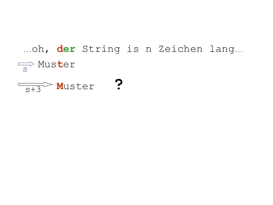 ... oh, der String is n Zeichen lang... Muster Muster s s+3