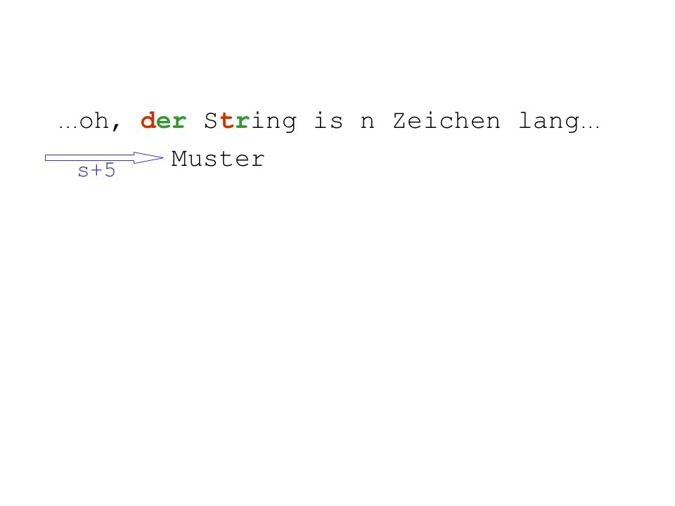 ... oh, der String is n Zeichen lang... Muster s+5