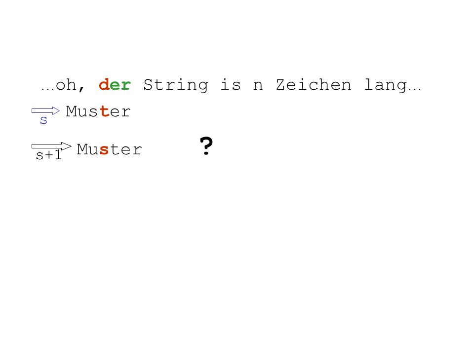 ... oh, der String is n Zeichen lang... Muster Muster s+1 s