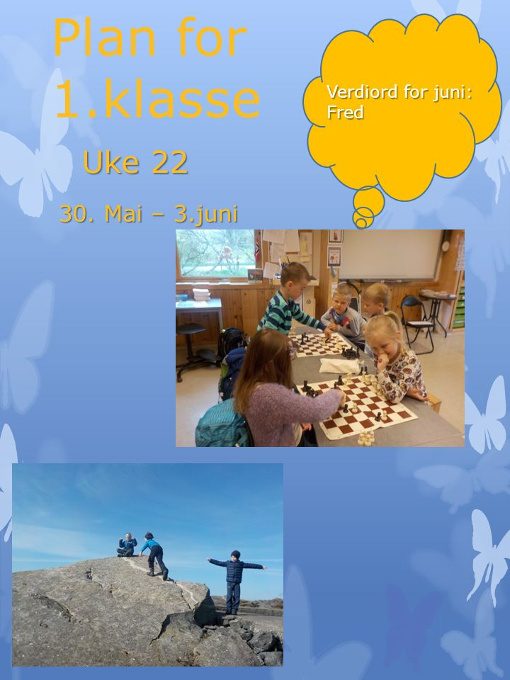 Plan for 1.klasse Uke Mai – 3.juni Verdiord for juni: Fred