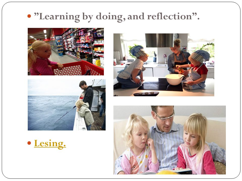 Learning by doing, and reflection . Lesing.