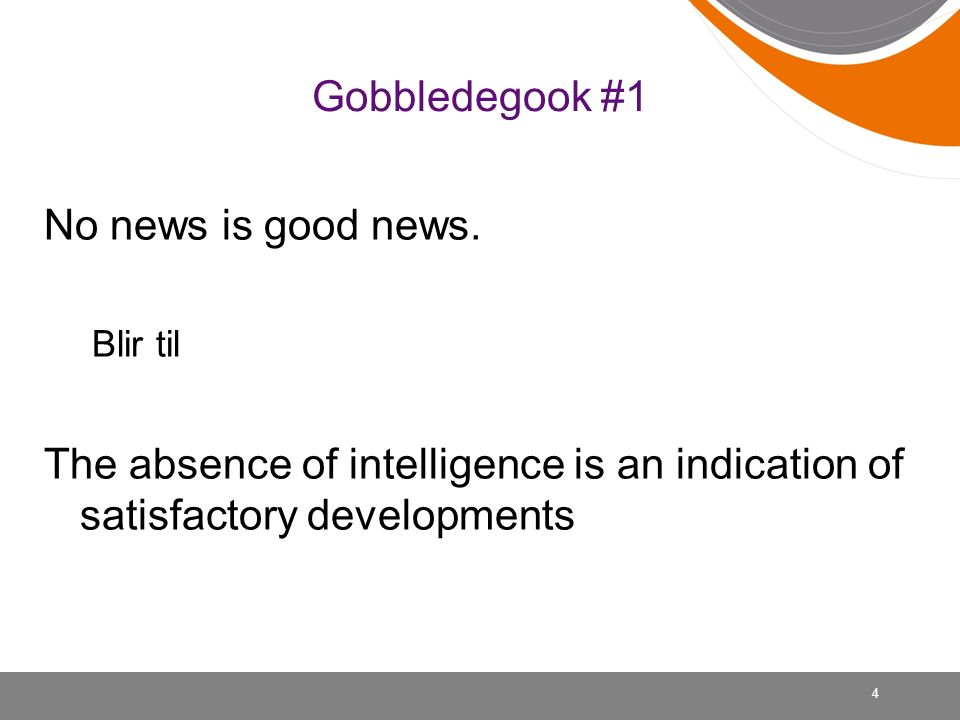 Gobbledegook #1 No news is good news.