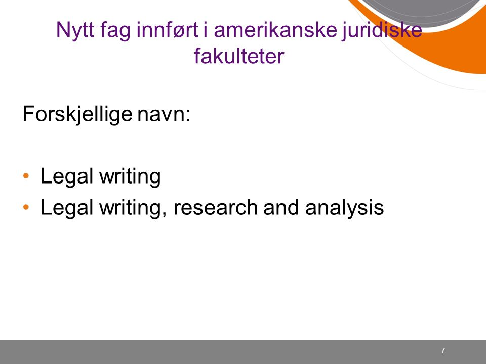 Nytt fag innført i amerikanske juridiske fakulteter Forskjellige navn: Legal writing Legal writing, research and analysis 7