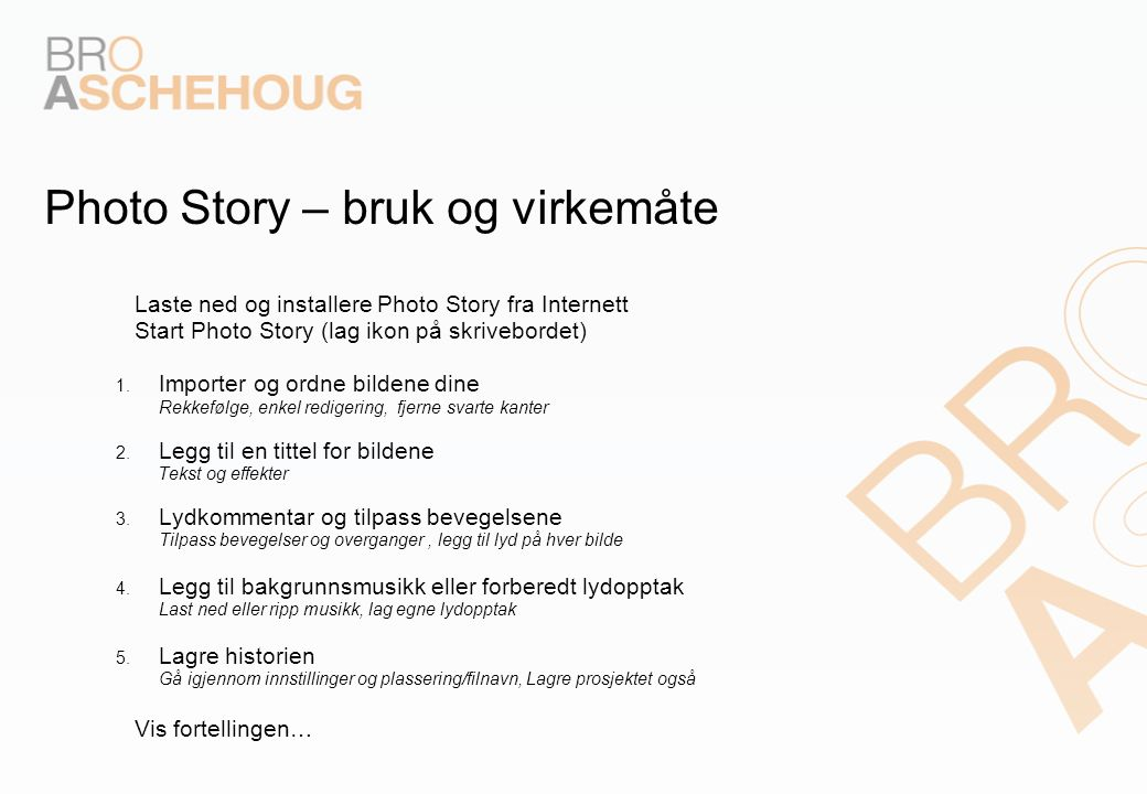 Photo Story – bruk og virkemåte – Laste ned og installere Photo Story fra Internett – Start Photo Story (lag ikon på skrivebordet) 1.