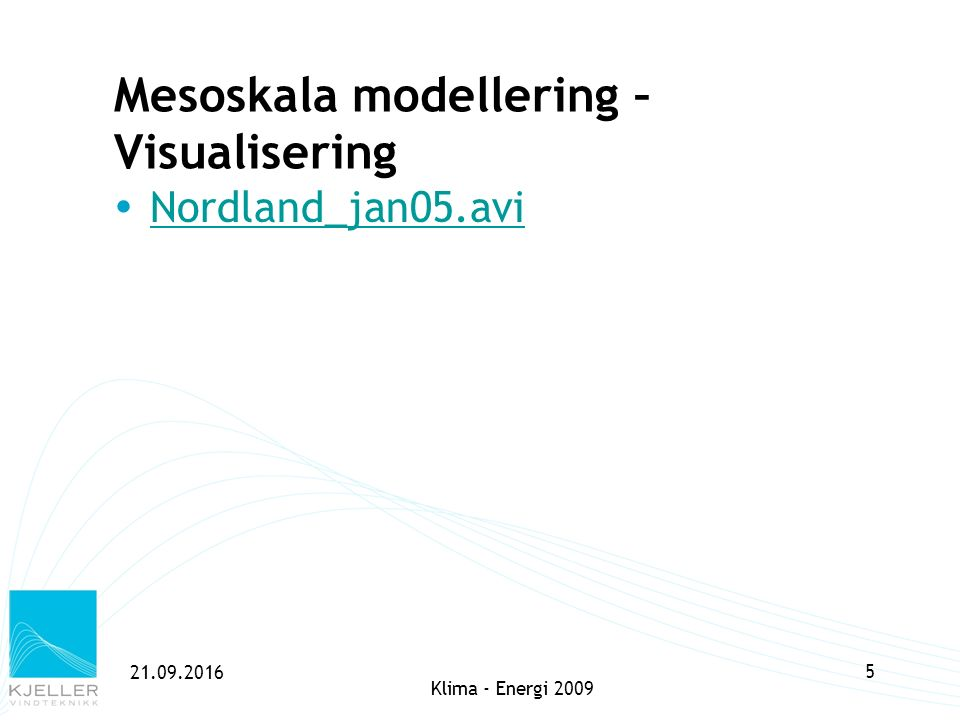 21.09.2016 5 Mesoskala modellering – Visualisering Klima - Energi 2009  Nordland_jan05.avi Nordland_jan05.avi