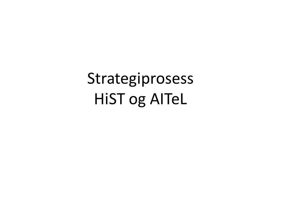 Strategiprosess HiST og AITeL