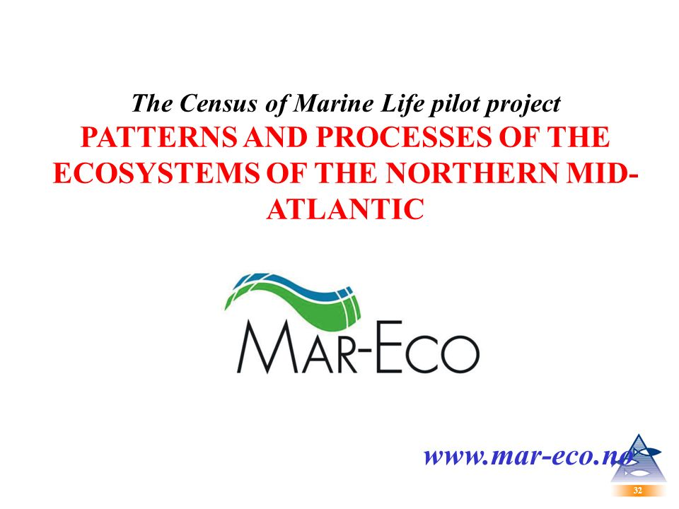 32 The Census of Marine Life pilot project PATTERNS AND PROCESSES OF THE ECOSYSTEMS OF THE NORTHERN MID- ATLANTIC www.mar-eco.no