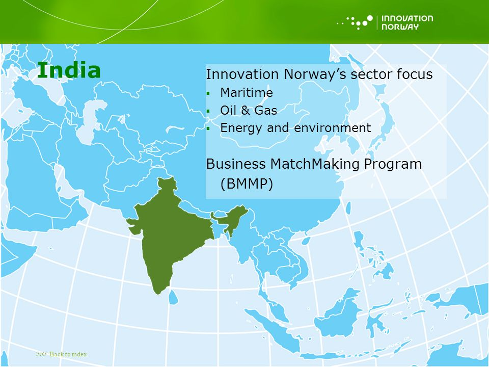 >>> Back to index India Innovation Norway's sector focus  Maritime  Oil & Gas  Energy and environment Business MatchMaking Program (BMMP)