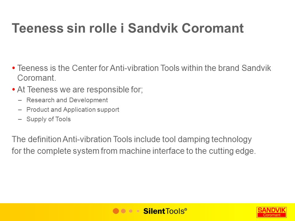 Teeness sin rolle i Sandvik Coromant  Teeness is the Center for Anti-vibration Tools within the brand Sandvik Coromant.