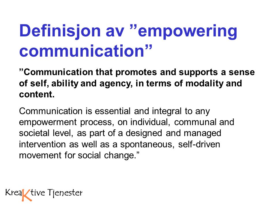 Definisjon av empowering communication Communication that promotes and supports a sense of self, ability and agency, in terms of modality and content.
