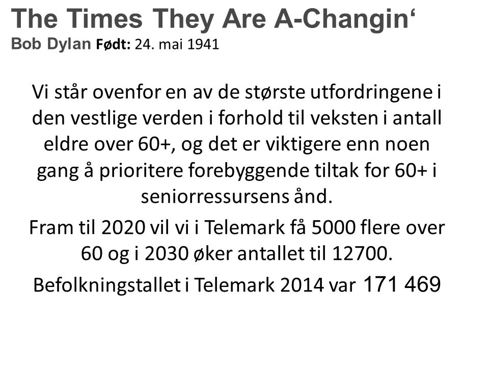 The Times They Are A-Changin' Bob Dylan Født: 24.