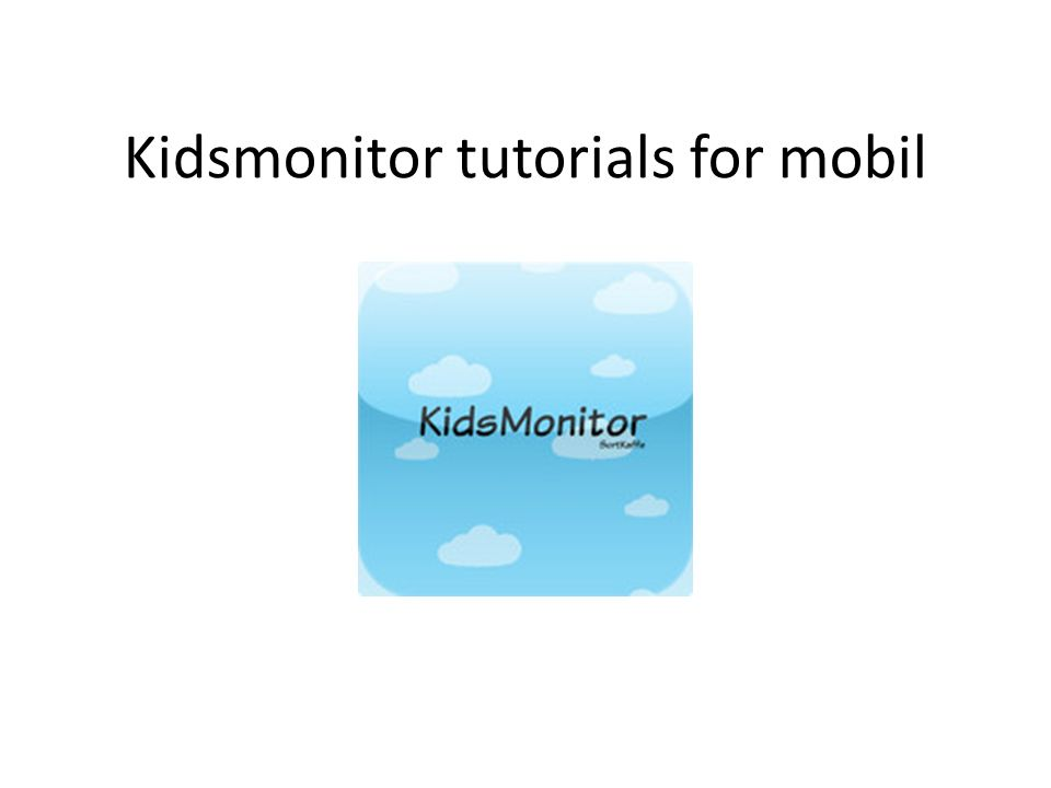 Kidsmonitor tutorials for mobil
