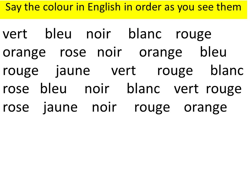 vert bleu noir blanc rouge orange rose noir orange bleu rouge jaune vert rouge blanc rose bleu noir blanc vert rouge rose jaune noir rouge orange Say the colour in English in order as you see them