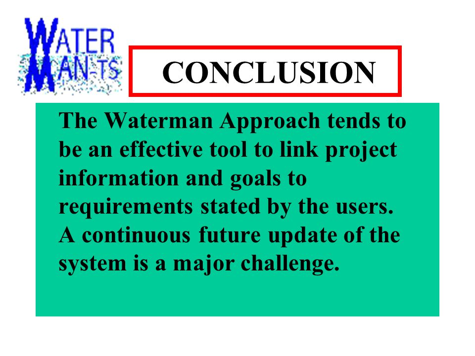 CONCLUSION The Waterman Approach tends to be an effective tool to link project information and goals to requirements stated by the users.