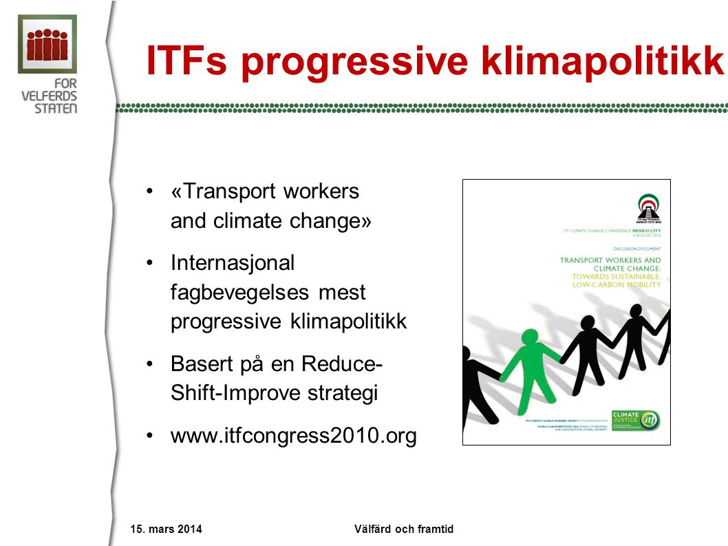 ITFs progressive klimapolitikk •«Transport workers and climate change» •Internasjonal fagbevegelses mest progressive klimapolitikk •Basert på en Reduce- Shift-Improve strategi •www.itfcongress2010.org 15.