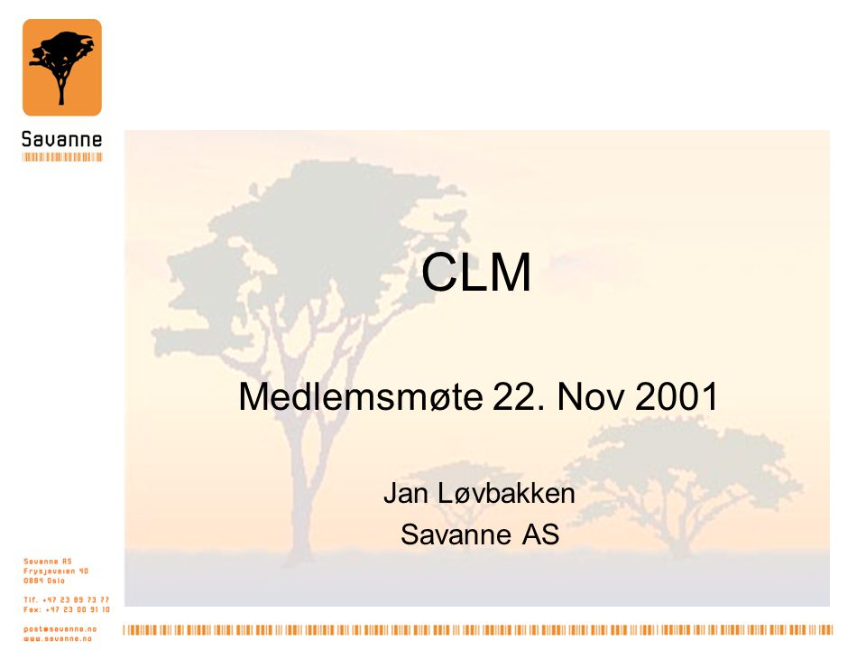 CLM Medlemsmøte 22. Nov 2001 Jan Løvbakken Savanne AS