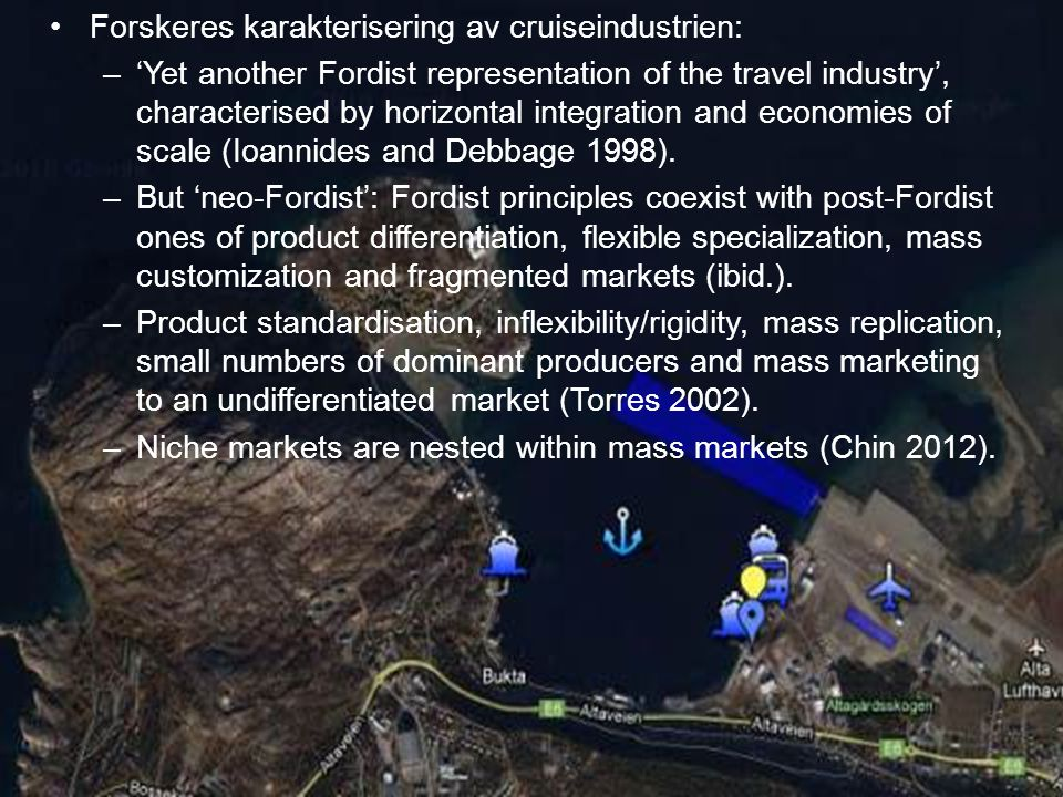 •Forskeres karakterisering av cruiseindustrien: –'Yet another Fordist representation of the travel industry', characterised by horizontal integration and economies of scale (Ioannides and Debbage 1998).