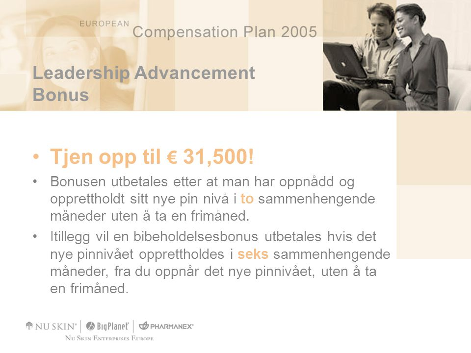 Leadership Advancement Bonus •Tjen opp til € 31,500.