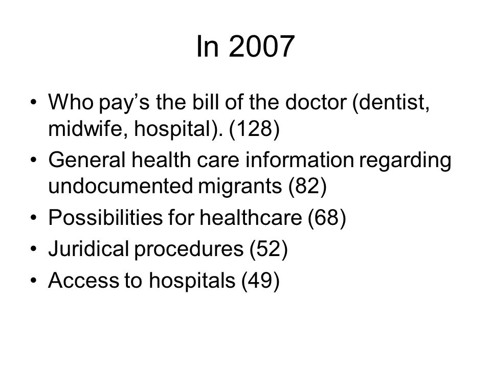 In 2007 •Who pay's the bill of the doctor (dentist, midwife, hospital).