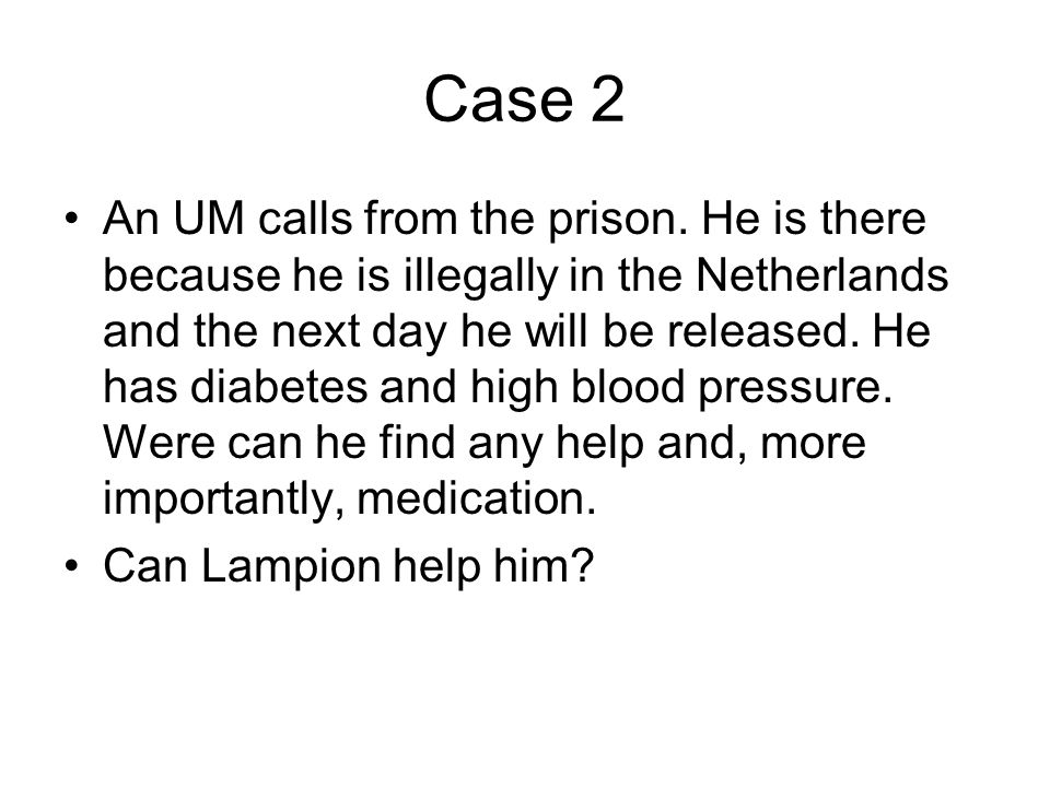 Case 2 •An UM calls from the prison.