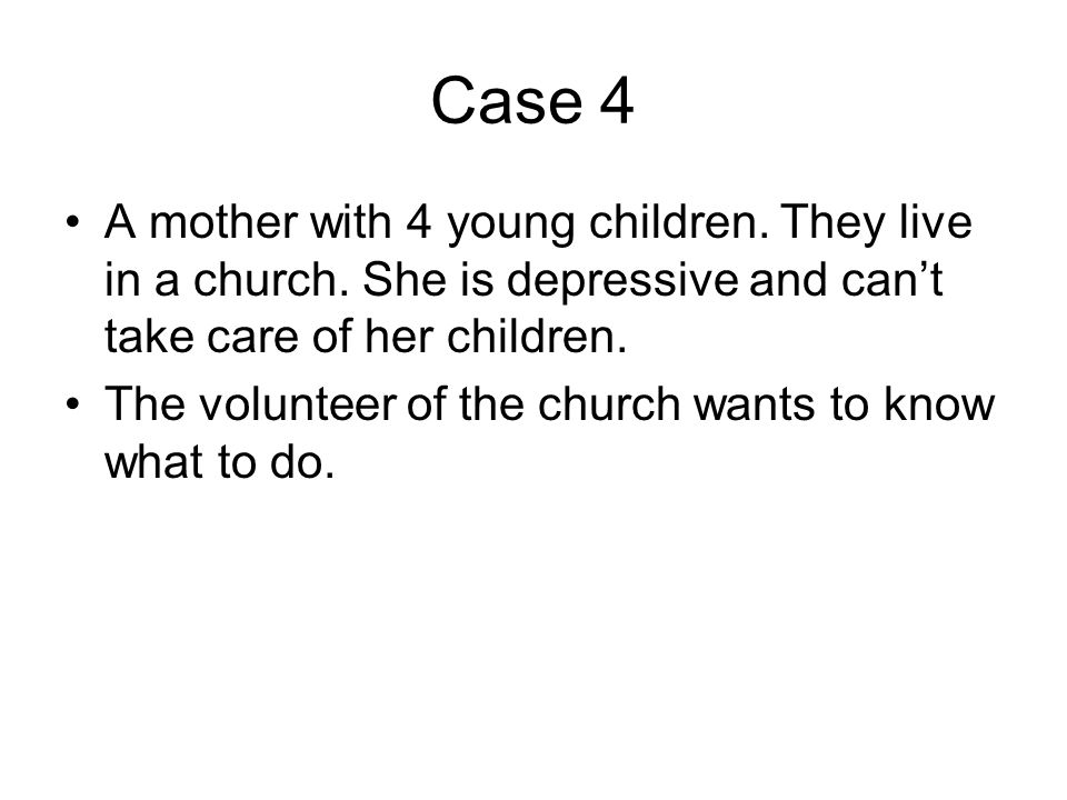 Case 4 •A mother with 4 young children. They live in a church.
