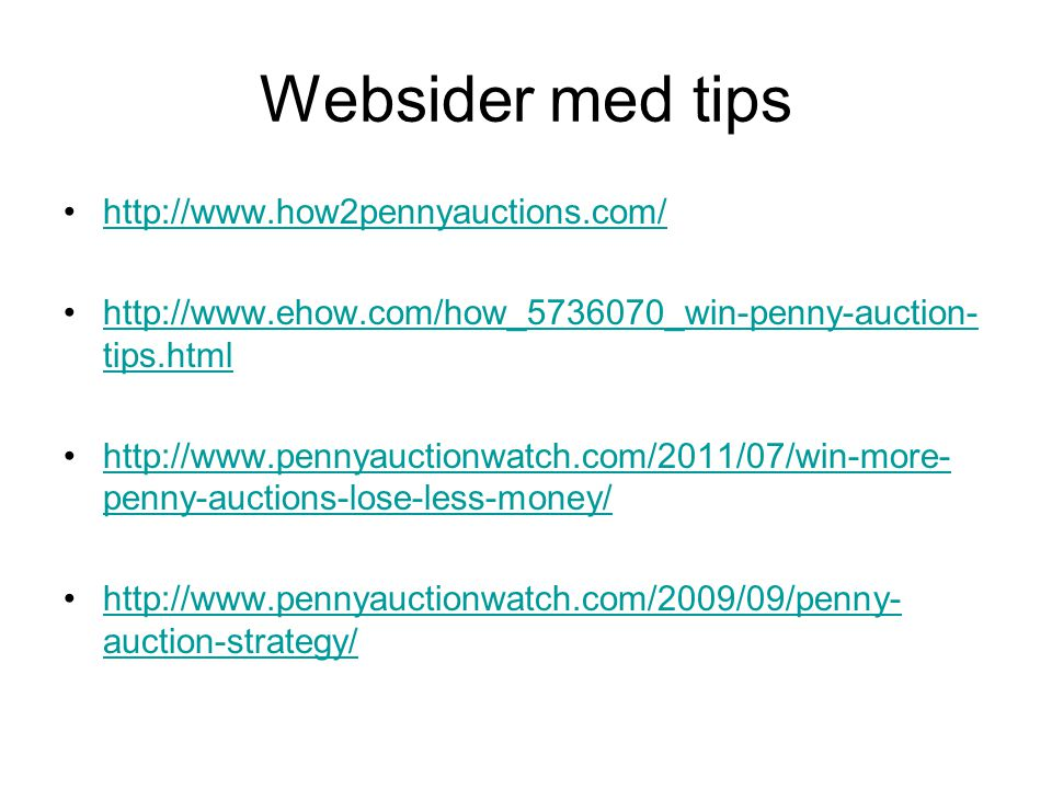 Websider med tips •  •  tips.htmlhttp://  tips.html •  penny-auctions-lose-less-money/  penny-auctions-lose-less-money/ •  auction-strategy/  auction-strategy/