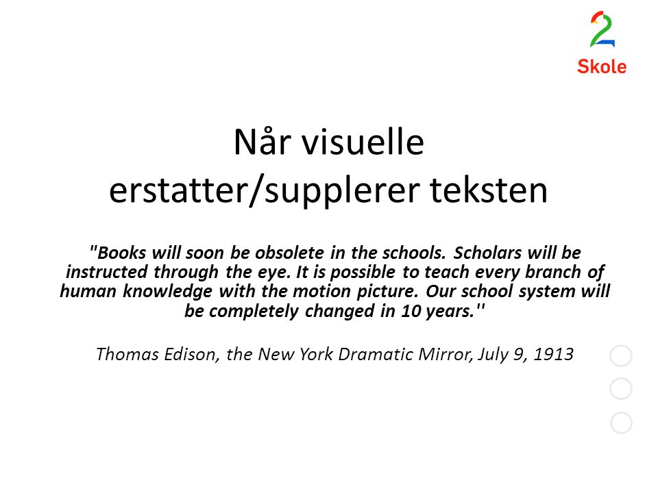 Når visuelle erstatter/supplerer teksten Books will soon be obsolete in the schools.