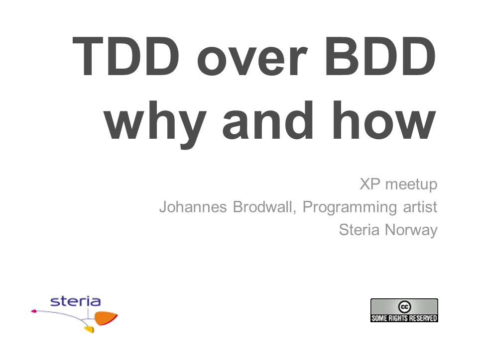 TDD over BDD why and how XP meetup Johannes Brodwall, Programming artist Steria Norway