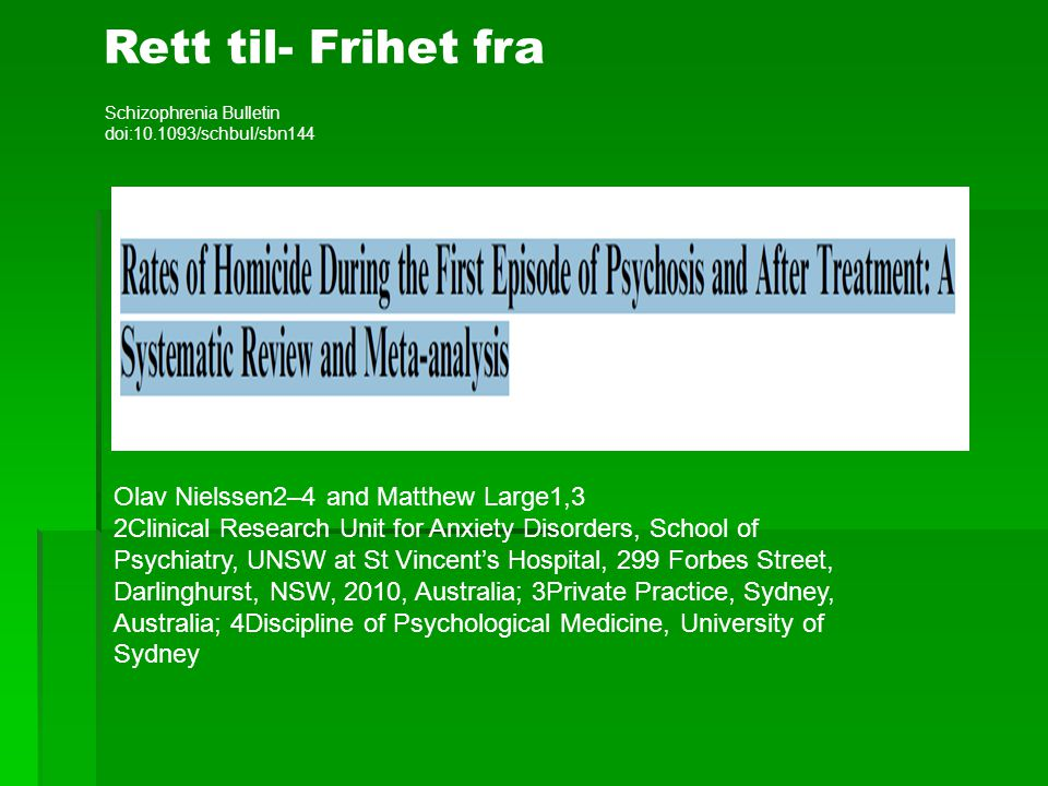 Schizophrenia Bulletin doi: /schbul/sbn144 Olav Nielssen2–4 and Matthew Large1,3 2Clinical Research Unit for Anxiety Disorders, School of Psychiatry, UNSW at St Vincent's Hospital, 299 Forbes Street, Darlinghurst, NSW, 2010, Australia; 3Private Practice, Sydney, Australia; 4Discipline of Psychological Medicine, University of Sydney Rett til- Frihet fra