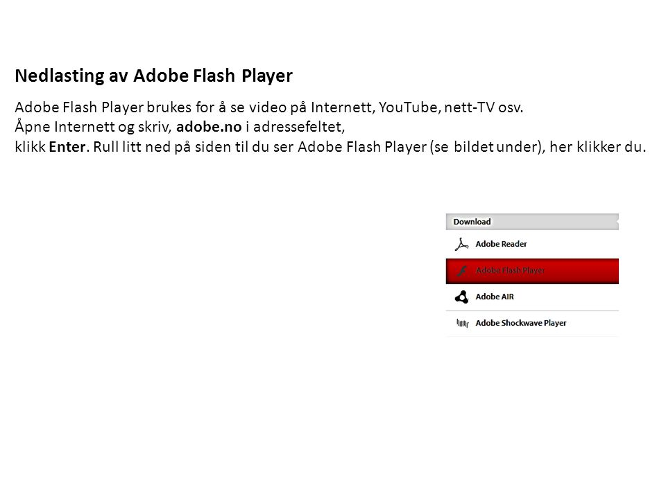 Nedlasting av Adobe Flash Player Adobe Flash Player brukes for å se video på Internett, YouTube, nett-TV osv.