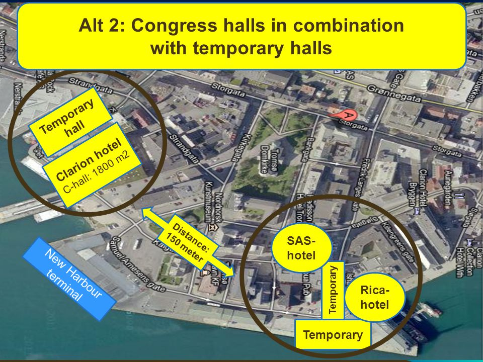 Temporary Temporary hall Clarion hotel C-hall: 1800 m2 New Harbour terminal SAS- hotel Rica- hotel Distance: 150 meter Alt 2: Congress halls in combination with temporary halls