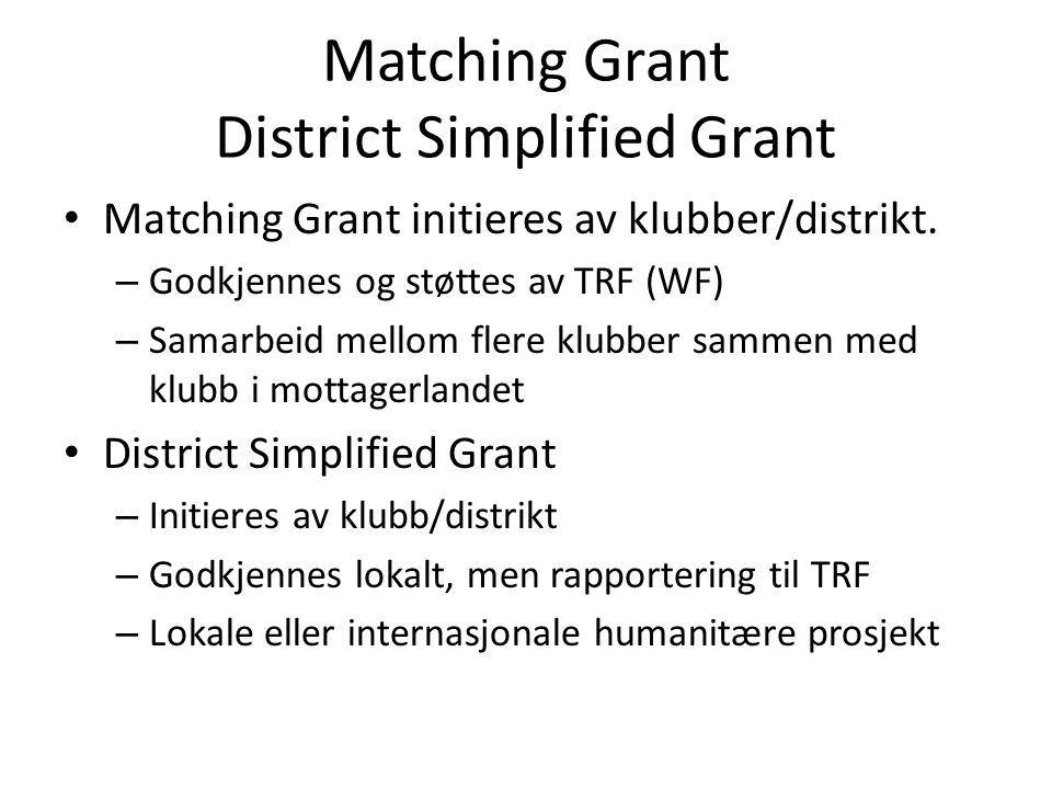 Matching Grant District Simplified Grant • Matching Grant initieres av klubber/distrikt.