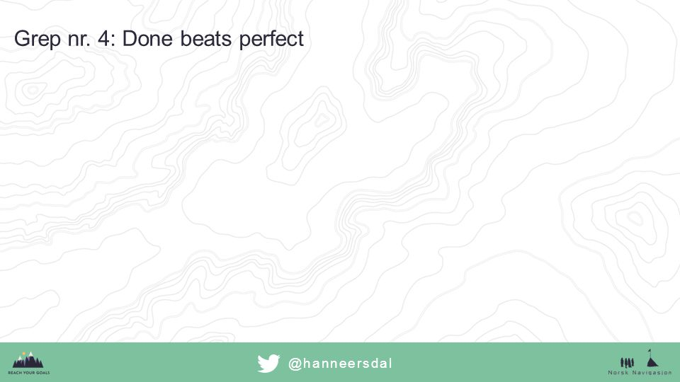 @hanneersdal Grep nr. 4: Done beats perfect
