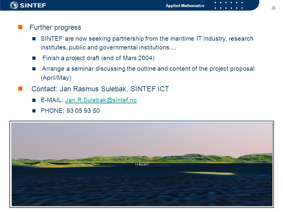 Applied Mathematics 26  Further progress  SINTEF are now seeking partnership from the maritime IT industry, research institutes, public and governmental institutions....