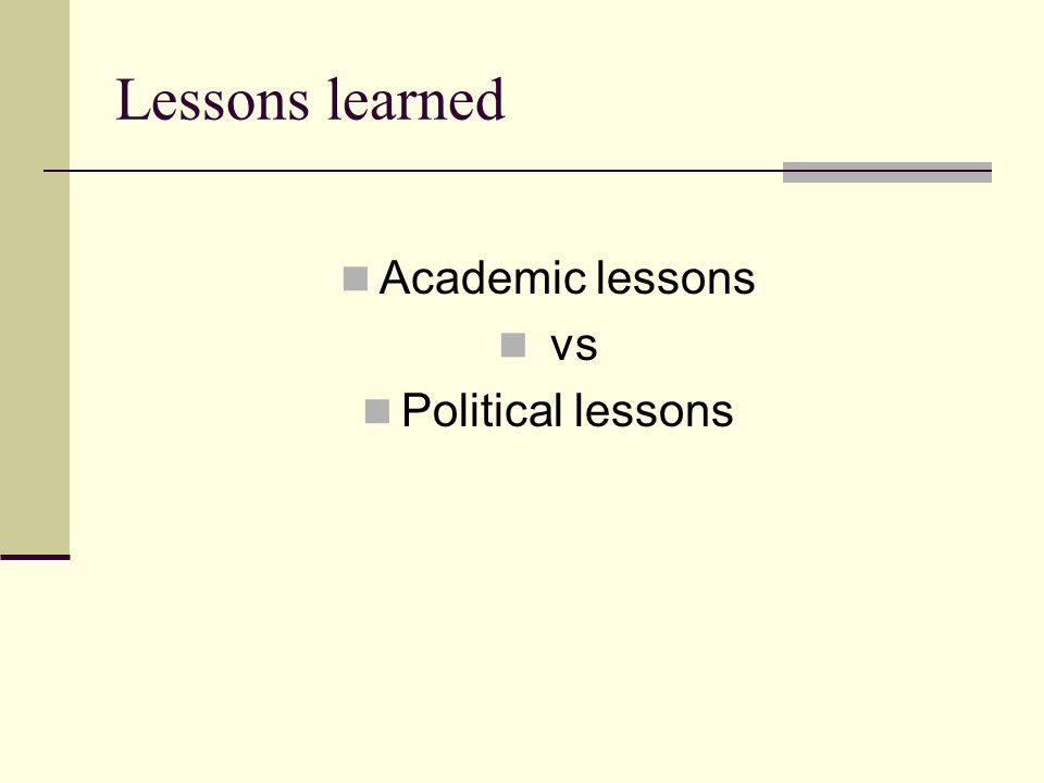 Lessons learned  Academic lessons  vs  Political lessons