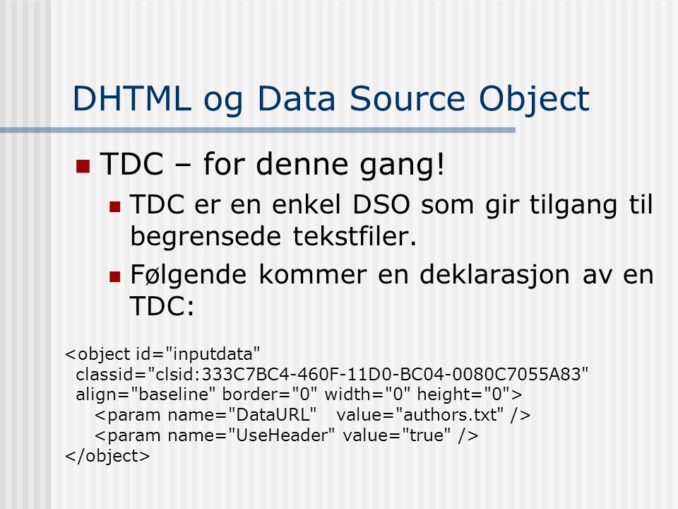 DHTML og Data Source Object  TDC – for denne gang.