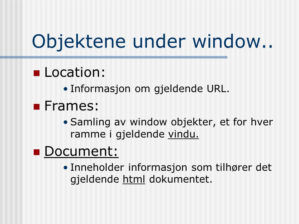 Objektene under window..  Location: •Informasjon om gjeldende URL.
